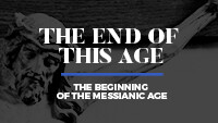 The End of This Age - The Beginning of the Messianic Age