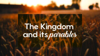 The Kingdom and Its Parables