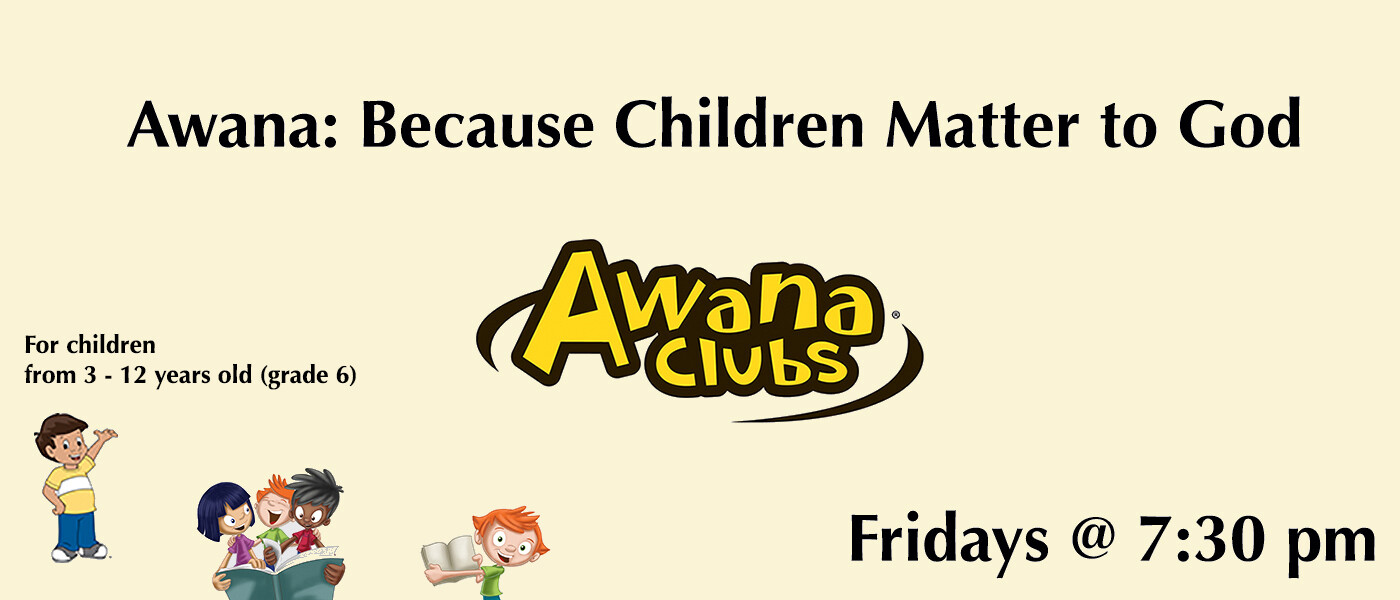 Awana meets Friday nights at 7:30 pm (for children from age 3 -12)