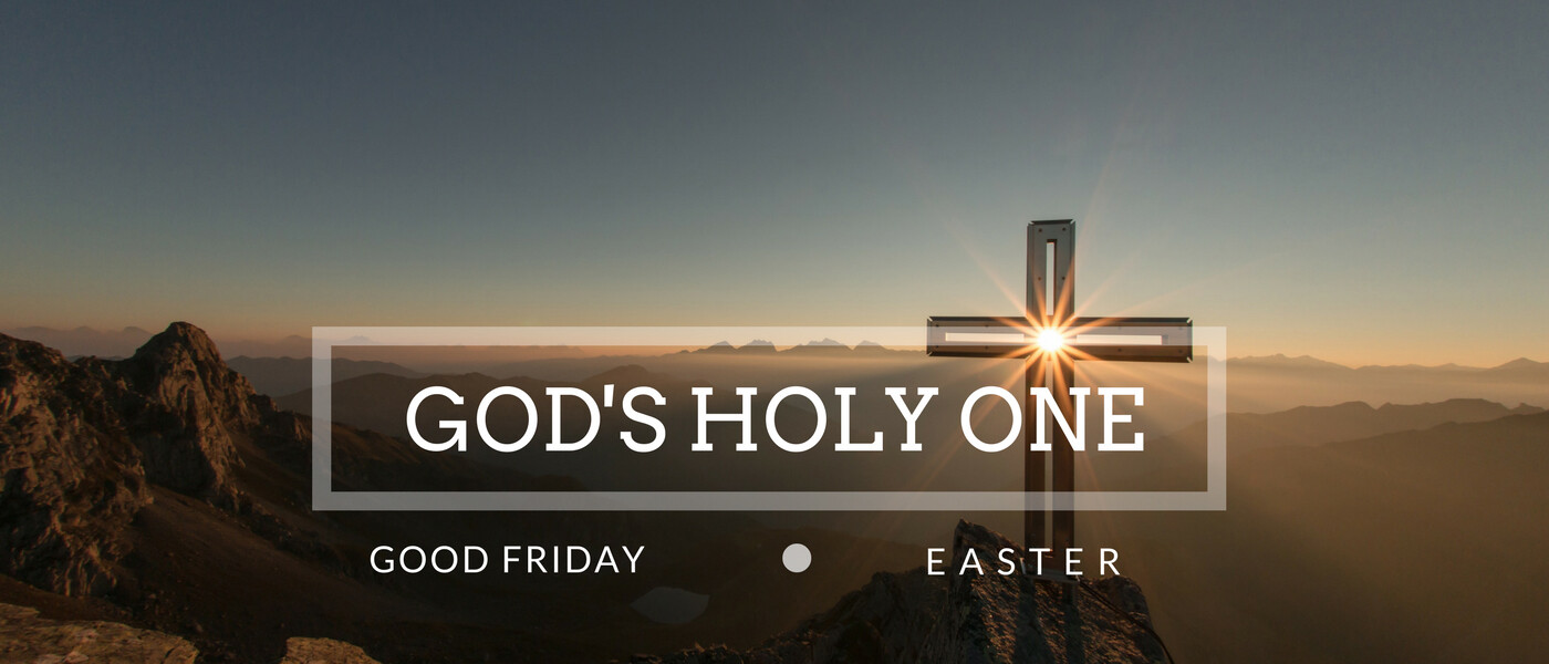 Easter Services : God's Holy One