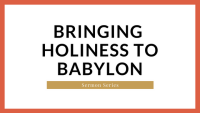 Bringing Holiness to Babylon