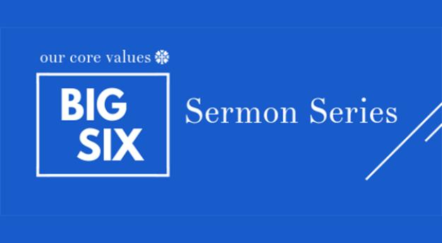 Big Six Sermon Series