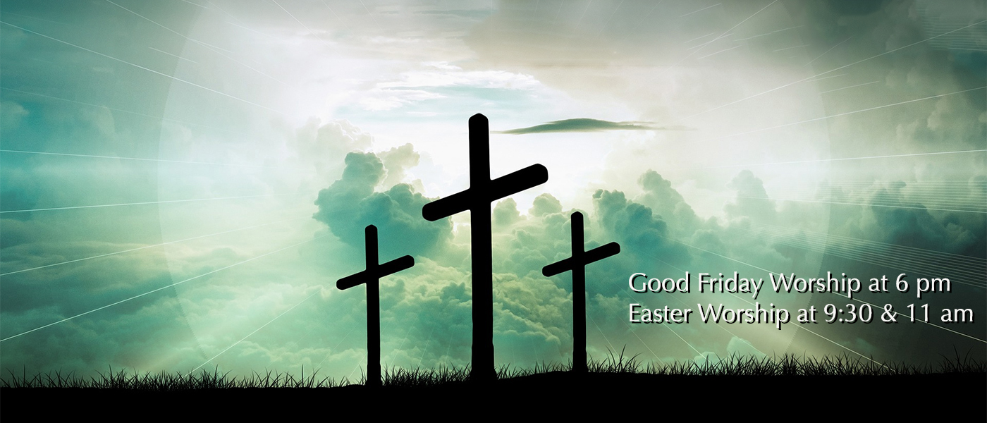 Easter Services : Good Friday and Easter morning